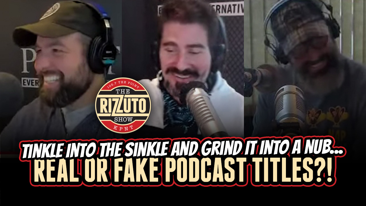 Real or Fake Podcast Titles: Tinkle Into The Sinkle and Grind It Into A Nub